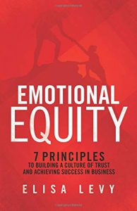 Emotional Equity: 7 Principles to Building a Culture of Trust and Achieving Success in Business